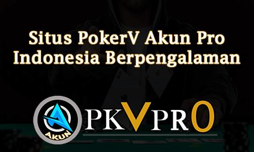 Situs PokerV Akun Pro Indonesia Berpengalaman