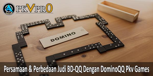 Persamaan & Perbedaan Judi BD-QQ Dengan DominoQQ Pkv Games. Akunpkvpro.com
