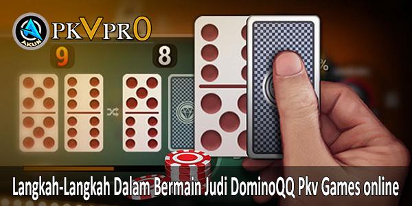 Langkah-Langkah Dalam Bermain Judi DominoQQ Pkv Games online. Akunpkvpro.com