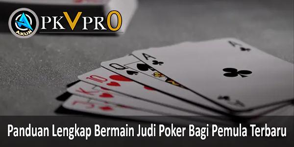 Panduan Lengkap Bermain Judi Poker Bagi Pemula Terbaru. Akunpkvpro.com