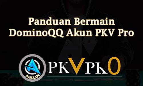Panduan Bermain DominoQQ Akun PKV Pro